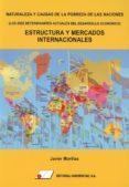 NATURALEZA Y CAUSAS DE LA POBREZA DE LAS NACIONES (LOS DIEZ DETERMINANTES ACTUALES DEL DESARROLLO ECONOMICO) ESTRUCTURA Y    MERCADOS INTERNACIONALES - 9788479914943 - JAVIER MORILLAS