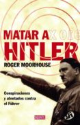 MATAR A HITLER - 9788483067543 - ROGER MOORHOUSE