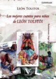 LOS MEJORES CUENTOS PARA NIÑOS DE LEON TOLSTOI - 9788490741443 - LEON TOLSTOI