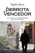 LA DERROTA DEL VENCEDOR: EL FINAL DEL TERRORISMO DE ETA - 9788491811343 - ROGELIO ALONSO