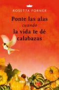 PONTE LAS ALAS CUANDO LA VIDA TE DE CALABAZAS - 9788491872443 - ROSETTA FORNER