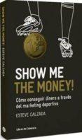 SHOW ME THE MONEY - 9788493950743 - ESTEVE CALZADA MANGUES