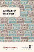 JUGABAN CON SERPIENTES - 9788494534843 - FRANCISCO SOLANO