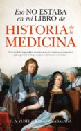 eso no estaba en mi libro de historia de la medicina-jon arrizabalaga-carlos yuste-9788494778643
