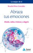ABRAZA TUS EMOCIONES - 9788497359443 - ROSALIA PEREZ GONZALEZ