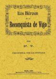 LOS HEROES DE LA RECONQUISTA DE VIGO (ED. FACSIMIL DE 1891) - 9788497610643 - VV.AA.