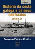 HISTORIA DA COSTA GALEGA E OS SEUS NAUFRAXIOS: SECULO XX - 9788497821643 - FERNANDO PATRICIO CORTIZO