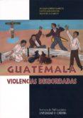 guatemala, violencias desbordadas-julian lopez garcia-9788499270043