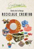 RECICLAJE CREATIVO - 9788499985343 - SONIA DE LA VARGA
