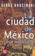 LA CIUDAD DE MEXICO: UNA HISTORIA - 9789681672843 - SERGE GRUZINSKI