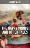 Libros gratis y descargas en pdf. THE HAPPY PRINCE AND OTHER TALES 4064066051853 RTF FB2 ePub de OSCAR WILDE in Spanish