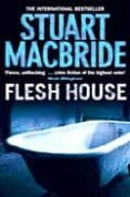 FLESH HOUSE - 9780007244553 - STUART MACBRIDE