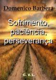 SOFRIMENTO, PACIÊNCIA, PERSEVERANÇA (EBOOK) - 9781547500253