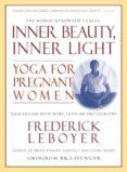 INNER BEAUTY, INNER LIGHT: YOGA FOR PREGNANT WOMEN - 9781557043153 - FREDERICK LEBOYER
