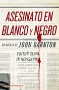 ASESINATO EN BLANCO Y NEGRO - 9788408096153 - JOHN DARNTON