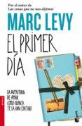 EL PRIMER DIA: LA AVENTURA DE AMAR COMO NUNCA TE LA HAN CONTADO - 9788408099253 - MARC LEVY
