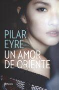 UN AMOR DE ORIENTE - 9788408161653 - PILAR EYRE