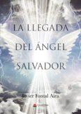 Pdf descargas gratuitas de libros LA LLEGADA DEL ÁNGEL SALVADOR