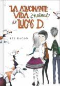 LA ALUCINANTE VIDA DE LUCAS DREAD - 9788415580553 - LEE BACON