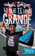 LO QUE TE HACE GRANDE - 9788415678953 - VALENTI SANJUAN