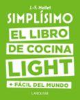 SIMPLÍSIMO. EL LIBRO DE COCINA LIGHT MÁS FÁCIL DEL MUNDO - 9788416984053 - JEAN FRANCOIS MALLET