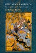 sufismo y taoismo: ibn arabi, laozi y  zhuangzi-toshihiko izutsu-9788417624453