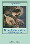 BREVE HISTORIA DE LA MUSICA SACRA - 9788420693453 - LUIGI GARBINI