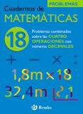 CUADERNO DE MATEMATICAS 18: PROBLEMAS COMBINADOS CON LAS CUATRO O PERACIONES CON DECIMALES - 9788421656853 - JOSE ECHEGARAY