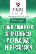 COMO AUMENTAR SU INFLUENCIA Y CAPACIDAD DE PERSUASION - 9788423423453 - VV.AA.