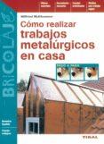 COMO REALIZAR TRABAJOS METALURGICOS EN CASA - 9788430536153 - W. MULTHAMMER