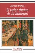 EL VALOR DIVINO DE LO HUMANO - 9788432108853 - JESUS URTEAGA