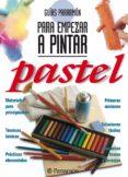 Libros gratis descargables GUÍAS PARRAMÓN PARA EMPEZAR A PINTAR. PASTEL