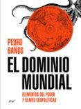 EL DOMINIO MUNDIAL: UNA GUIA VISUAL DEL PODER - 9788434429253 - PEDRO BAÑOS