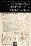 LA CONSTRUCCION MEDIEVAL DE LA MEMORIA REGIA - 9788437081953 - PASCUAL MARTINEZ SOPENA
