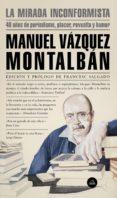 Audiolibros gratuitos para descargar en zune LA MIRADA INCONFORMISTA (Spanish Edition) PDB 9788439736653 de MANUEL VAZQUEZ MONTALBAN