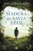 MADERA DE SAVIA AZUL - 9788466665353 - JOSE LUIS GIL SOTO