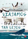VIAJAMOS TAN LEJOS - 9788467596953 - LAURA KNOWLES