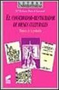 EL CONSERVADOR-RESTAURADOR DE BIENES CULTURALES - 9788477387053 - MARIA DOLORES RUIZ DE LACANAL