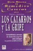 TRATAR Y PREVENIR: LOS CATARROS Y LA GRIPE (GUIA MEDICA DE REMEDI OS CASEROS) - 9788479023553 - VV.AA.