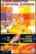COMO DERROTAR A UN RIVAL SUPERIOR (INCLUYE CD-ROM) - 9788480194853 - EDMAR MEDNIS