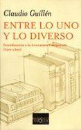 ENTRE LO UNO Y LO DIVERSO: INTRODUCCION A LA LITERATURA COMPARADA (AYER Y HOY) - 9788483109953 - CLAUDIO GUILLEN