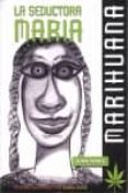 LA SEDUCTORA MARIA: MARIHUANA (2ª ED) - 9788483521953 - JUAN FRAILE