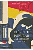 EL EJERCITO POPULAR DE LA REPUBLICA, 1936-1939 - 9788484329053 - MICHAEL ALPERT