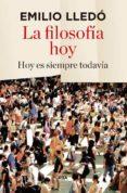 LA FILOSOFÍA HOY - 9788490566053 - EMILIO LLEDO