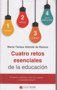 CUATRO RETOS ESENCIALES DE LA EDUCACION - 9788490614853 - MARIA TERESA ALDRETE DE RAMOS