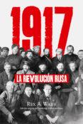 1917: LA REVOLUCION RUSA - 9788491640653 - REX A. WADE
