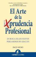 EL ARTE DE LA PRUDENCIA PROFESIONAL: EN BUSCA DE LOS NUEVOS PERGA MINOS DE GRACIAN - 9788492452453 - FRANCISCO MURO