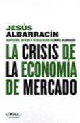 LA CRISIS DE LA ECONOMIA DE MERCADO - 9788492724253 - JESUS ALBARRACIN