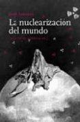 LA NUCLEARIZACION DEL MUNDO - 9788493570453 - JAIME SEMPRUN