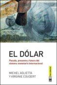 el dolar: pasado, presente y futuro del sistema monetario internacional-michel aglietta-virginie coudert-9788494343353